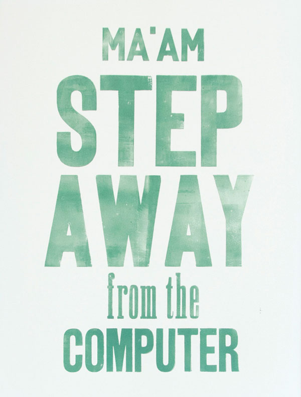 Ma'am step away from the computer Letterpress art