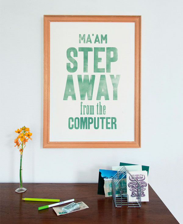 Step away from the computer Letterpress art