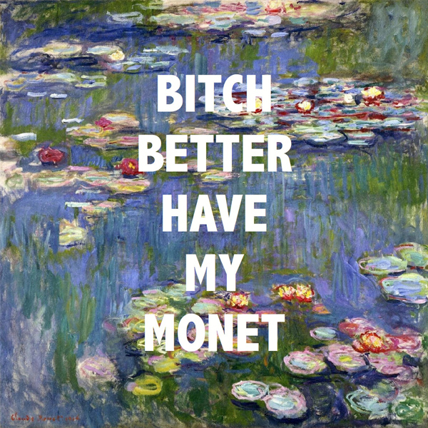 Bitch Better Have My Monet, by Factory Fox ∴ BLOG Não Me Mande Flores