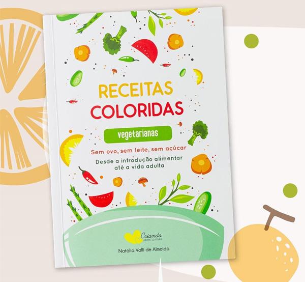 Receitas Coloridas Vegetarianas - sem ovo, sem leite, sem açúcar - livro